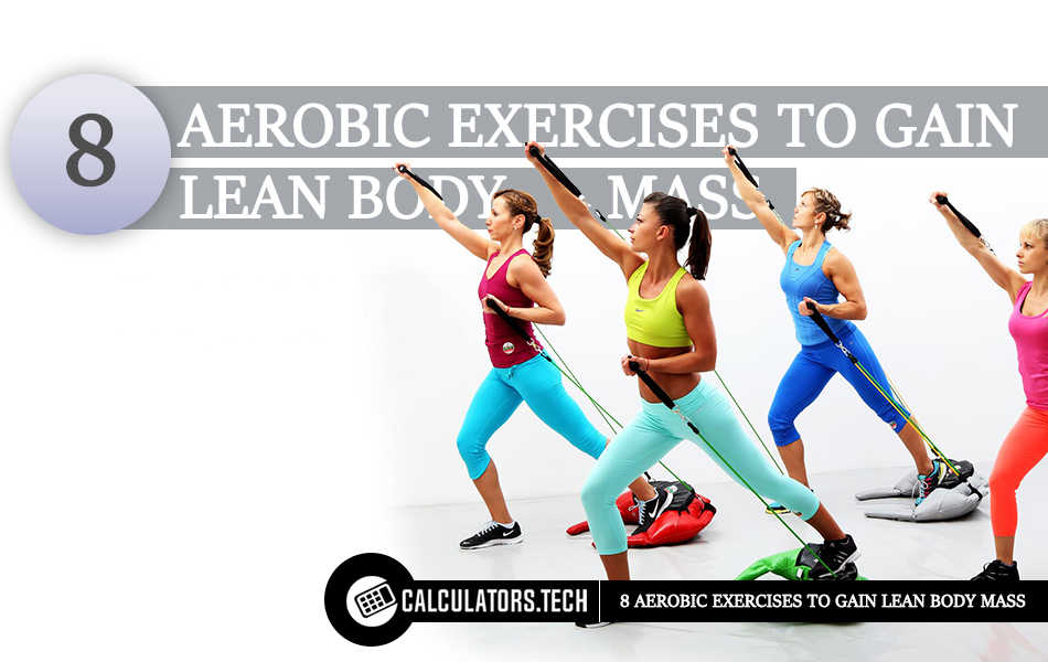 8 AEROBIC EXERCISES TO GAIN LEAN BODY MASS