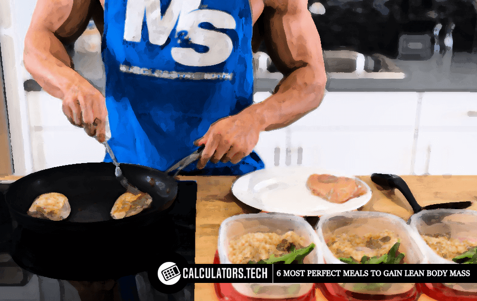 6 Most Perfect Meals To Gain Lean Body Mass